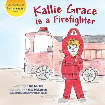 Kallie Grace Is a Firefighter (Paperback)