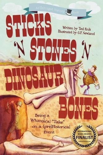 Sticks 'n Stones 'n Dinosaur Bones: Unhinged History Book 1 (Paperback)