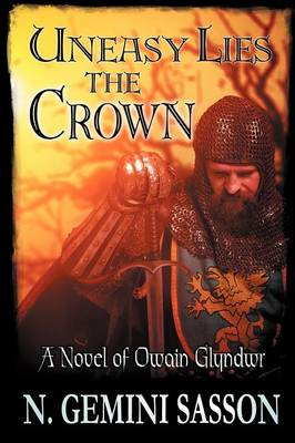Uneasy Lies the Crown: A Novel of Owain Glyndwr (Paperback)