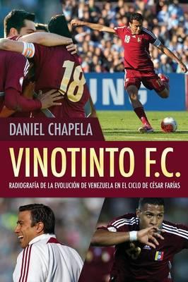 Vinotinto F.C.: Radiografia de La Evolucion de Venezuela En El Ciclo de Cesar Farias (Paperback)