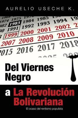 del Viernes Negro a la Revolucion Bolivariana: El Ocaso del Rentismo Populista (Paperback)