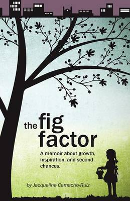 The Fig Factor: A Memoir about Growth, Inspiration, and Second Chances (Paperback)