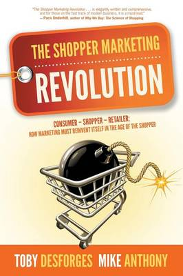 The Shopper Marketing Revolution: Consumer - Shopper - Retailer: How Marketing Must Reinvent Itself in the Age of the Shopper (Paperback)