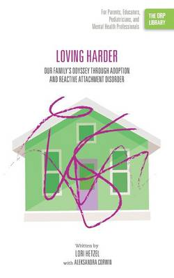 Loving Harder: Our Family's Odyssey Through Adoption and Reactive Attachment Disorder (the Orp Library) (Paperback)