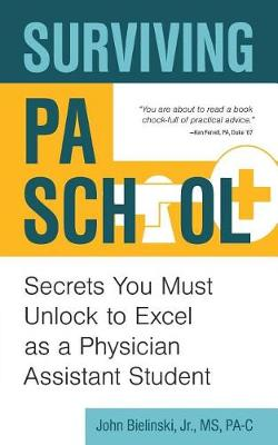 Surviving Pa School: Secrets You Must Unlock to Excel as a Physician Assistant Student (Paperback)