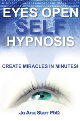 Eyes Open Self Hypnosis by Jo Ana Starr Phd | Waterstones