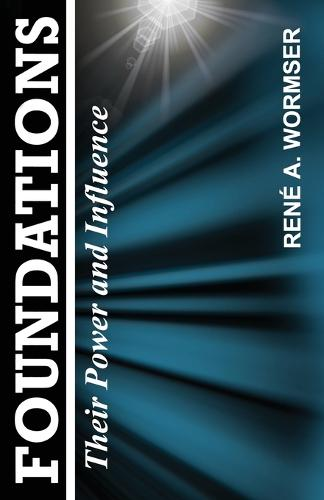 Foundations: Their Power and Influence (Paperback)