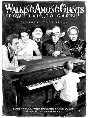 Walking Among Giants: From Elvis to Garth: The Bobby Wood Story (Paperback)
