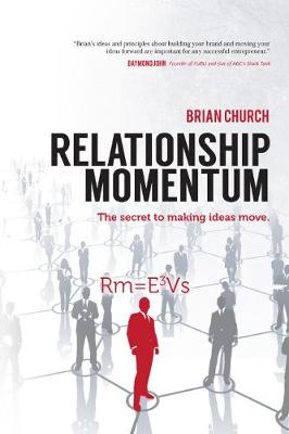 Relationship Momentum: The Secret to Making Ideas Move (Hardback)