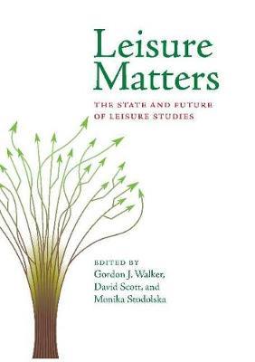 Leisure Matters: The State & Future of Leisure Studies (Hardback)