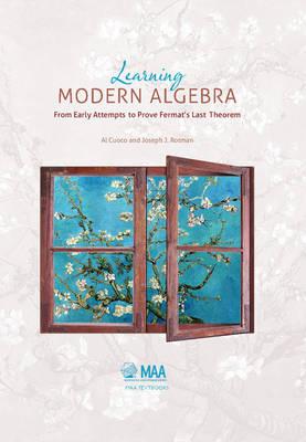 Mathematical Association of America Textbooks: Learning Modern Algebra (Hardback)