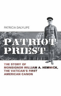 Patriot Priest: The True Story of William A Hemmick, the Vatican's First American Canon (Paperback)