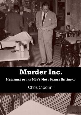 Murder Inc: Mysteries of the Mob's Most Deadly Hit Squad (Paperback)