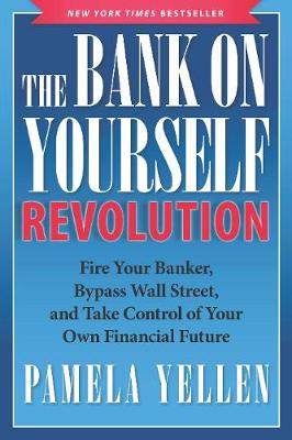 The Bank On Yourself Revolution: Fire Your Banker, Bypass Wall Street, and Take Control of Your Own Financial Future (Hardback)