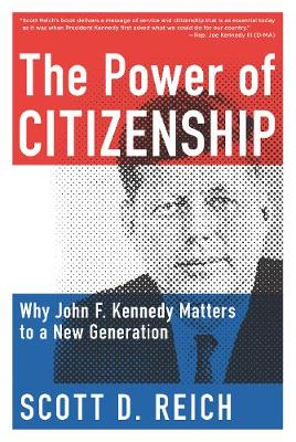 The Power of Citizenship: Why John F. Kennedy Matters to a New Generation (Hardback)