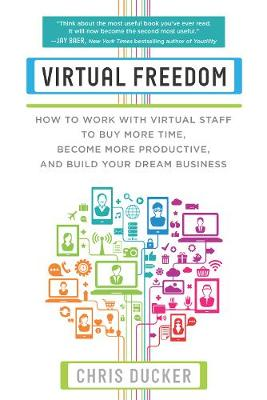 Virtual Freedom: How to Work with Virtual Staff to Buy More Time, Become More Productive, and Build Your Dream Business (Paperback)
