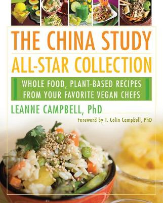 The China Study All-Star Collection: Whole Food, Plant-Based Recipes from Your Favorite Vegan Chefs (Paperback)