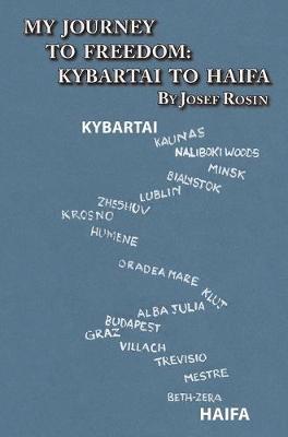 My Journey to Freedom: Kybartai to Haifa - Memoir by Josef Rosin (Hardback)