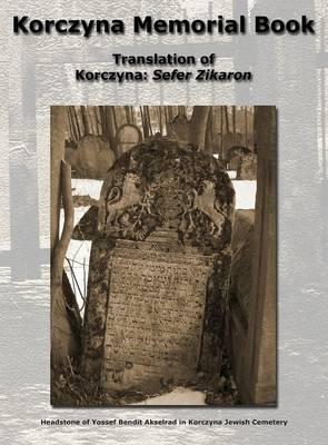 Korczyna Memorial Book - Translation of Korczyna: Sefer Zikaron (Hardback)