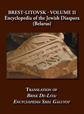 Brest-Litovsk - Encyclopedia of the Jewish Diaspora (Belarus) - Volume II Translation of Brisk de-Lita: Encycolpedia Shel Galuyot (Hardback)