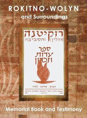Rokitno-Wolyn and Surroundings - Memorial Book and Testimony Translation of Rokitno (Volin) ve-ha-seviva; Sefer Edut ve-Zikaron (Hardback)