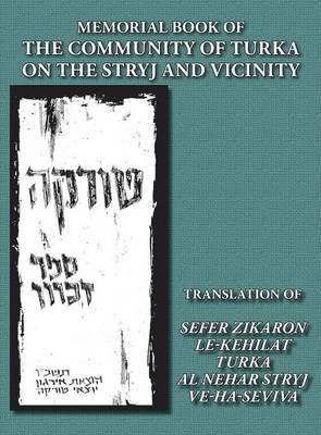 Memorial Book of the Community of Turka on the Stryj and Vicinity (Turka, Ukraine) - Translation of Sefer Zikaron Le-Kehilat Turka Al Nehar Stryj Ve-Ha-Seviva (Hardback)