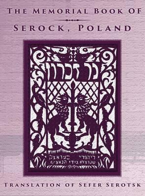 The Memorial Book of Serock (Serock, Poland) - Translation of Sefer Serotsk (Hardback)