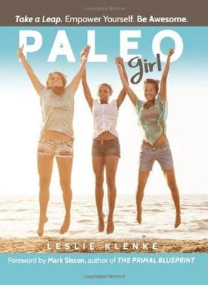 Paleo Girl: Take a Leap. Empower Yourself. Be Awesome! (Paperback)