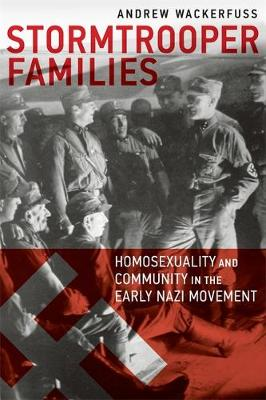 Stormtrooper Families - Homosexuality and Community in the Early Nazi Movement (Hardback)