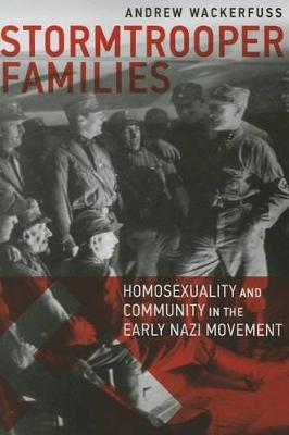 Stormtrooper Families - Homosexuality and Community in the Early Nazi Movement (Paperback)