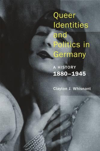 Queer Identities and Politics in Germany - A History, 1880-1945 (Hardback)