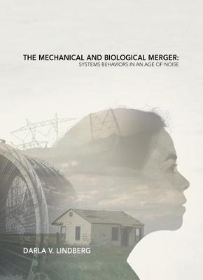 The Mechanical and Biological Merger: Systems Behaviors in an Age of Noise (Paperback)