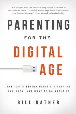 Parenting for the Digital Age: The truth behind media's effect on children and what to do about it (Paperback)