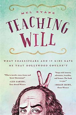 Teaching Will: What Shakespeare and 10 Kids Gave Me that Hollywood Couldn't (Paperback)
