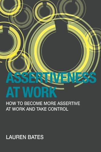 Assertiveness at Work How to Become More Assertive at Work and Take Control (Paperback)