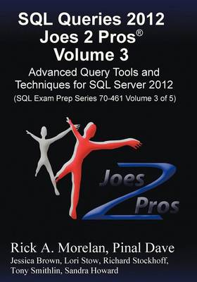 SQL Queries 2012 Joes 2 Pros (R) Volume 3: Advanced Query Tools and Techniques for SQL Server 2012 (SQL Exam Prep Series 70-461 Volume 3 of 5) (Paperback)