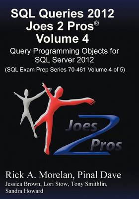 SQL Queries 2012 Joes 2 Pros (R) Volume 4: Query Programming Objects for SQL Server 2012 (SQL Exam Prep Series 70-461 Volume 4 of 5) (Paperback)