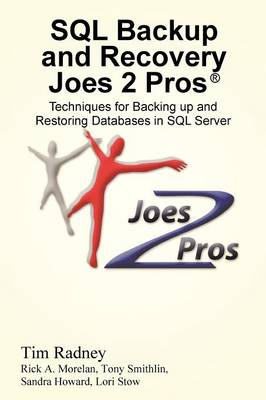 SQL Backup and Recovery Joes 2 Pros (R): Techniques for Backing Up and Restoring Databases in SQL Server (Paperback)