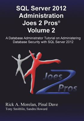 SQL Server 2012 Administration Joes 2 Pros (R) Volume 2: A Database Administrator Tutorial on Administering Database Security with SQL Server 2012 (Paperback)