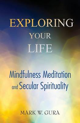 Exploring Your Life: Mindfulness Meditation and Secular Spirituality (Paperback)
