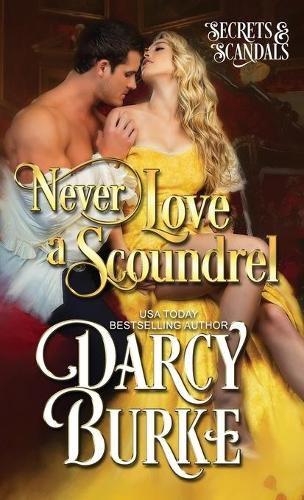 Never Love a Scoundrel - Secrets and Scandals 4 (Paperback)