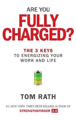 Are You Fully Charged?: The 3 Keys to Energizing Your Work and Life (Paperback)