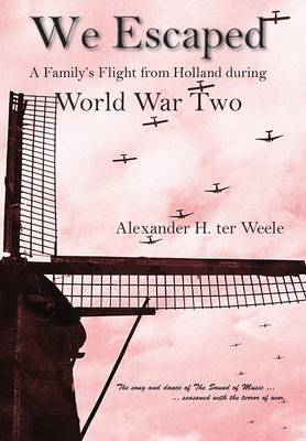 We Escaped a Family's Flight from Holland During WWII (Hardback)