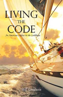 Living the Code an American Outlaw in the Caribbean (Paperback)