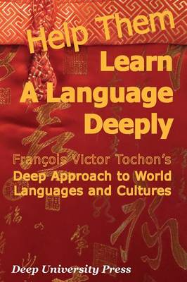 Help Them Learn a Language Deeply - Francois Victor Tochon's Deep Approach to World Languages and Cultures (Paperback)