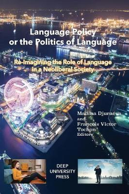 Language Policy or the Politics of Language: Re-Imagining the Role of Language in a Neoliberal Society (Paperback)