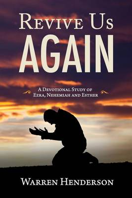 Revive Us Again - A Devotional Study of Ezra, Nehemiah and Esther (Paperback)