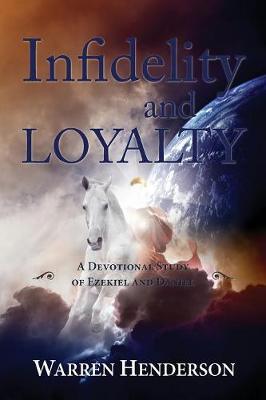 Infidelity and Loyalty - A Devotional Study of Ezekiel and Daniel (Paperback)