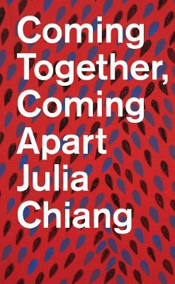 Julia Chiang: Coming Together, Coming Apart (Paperback)