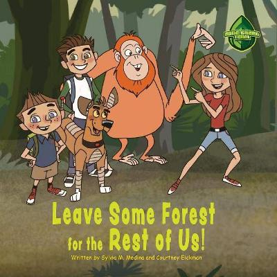 Leave Some Forest for the Rest of Us: The Code Green Team (3 tweens) go and help to save an orangutans home from deforestation. (Paperback)